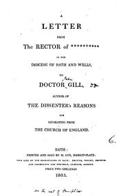 A letter from the rector of ****** in the diocese of Bath and Wells, to doctor Gill, author of The dissenter's reasons for separating from the Church of England. [Followed by] The dissenter's reasons: Volume 6