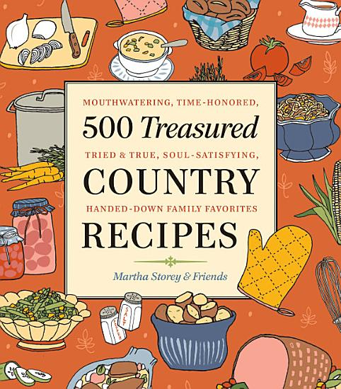500 Treasured Country Recipes from Martha Storey and Friends PDF