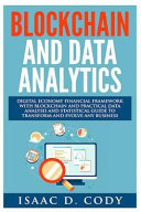 Blockchain Technology and Data Analytics. Digital Economy Financial Framework with Practical Data Analysis and Statistical Guide to Transform and Evolve Any Business