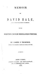 Memoir of David Hale: Late Editor of the Journal of Commerce