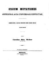 Ossium mutationes osteomalacia universali effectae: Pars prima