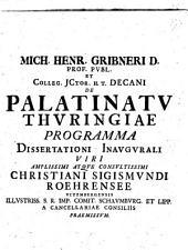 Mich. Henr. Gribneri ... De palatinatu Thuringiae programma: dissertationi inaugurali viri amplissimi atque consultissimi Christiani Sigismundi Roehrensee ... praemissum