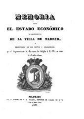 Memoria sobre el estado económico y administrativo de la villa de Madrid, y presupuesto de sus rentas y obligaciones, que el Ayuntamiento de la misma ha dirigido á S.M. en virtud de Reales órdenes