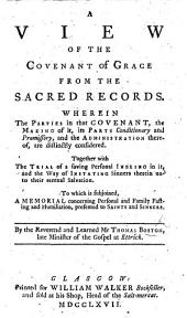 A View of the Covenant of Grace, from the Sacred Records: wherein, the parties in the Covenant ... and the administrations thereof, are distinctly considered ... To which is subjoin'd, A Memorial concerning Personal and Family Fasting and Humiliation, presented to Saints and Sinners. Edited by T. Boston, the Younger