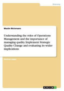 Understanding the Roles of Operations Management and the Importance of Managing Quality  Implement Strategic Quality Change and Evaluating Its Wider Implications PDF