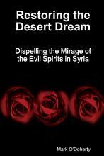 Restoring the Desert Dream     Dispelling the Mirage of the Evil Spirits in Syria PDF