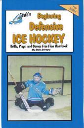 Teach'n Beginning Defensive Ice Hockey Drills, Plays, and Games Free Flow Handbook