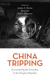 China Tripping: Encountering the Everyday in the People's Republic