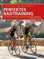 Perfektes Radtraining: Ausrüstung, Fahrtechnik, Training für Einsteiger und Könner