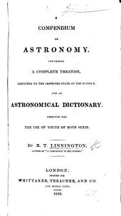 A Compendium of Astronomy, comprising a complete treatise and an astronomical dictionary, etc