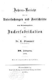 Jahres-Bericht über die Untersuchungen und Fortschritte auf dem Gesamtgebiete der Zuckerfabrikation: Band 30