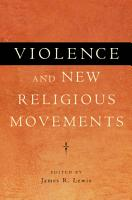 Violence and New Religious Movements PDF
