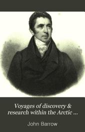 Voyages of Discovery and Research Within the Arctic Regions, from the Year 1818 to the Present Time: Under the Command of the Several Naval Officers Employed by Sea and Land in Search of a Northwest Passage from the Atlantic to the Pacific; with Two Attempts to Reach the North Pole. Abridged and Arranged from the Official Narratives, with Occasional Remarks