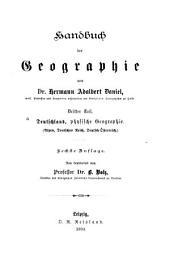 Handbuch der Geographie: T. Deutschland, physische Geographie (Alpen, Deutsches Reich, Deutsch-Österreich) 6. Aufl. Neu bearb. von ... B. Volz. 1894