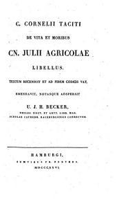 De vita et moribus Cn. Julii Agricolae libellus ; Textum recensuit et ... emendavit, notasque adspersit U. J. H. Becker