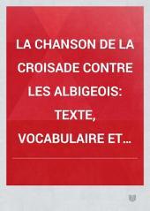 La chanson de la croisade contre les Albigeois: Texte, vocabulaire et table des rimes