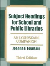 Subject Headings for School and Public Libraries: An LCSH/Sears Companion