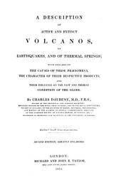 A Description of Active and Extinct Volcanos, of Earthquakes, and of Thermal Springs: With Remarks on the Causes of These Phænomena, the Character of Their Respective Products, and Their Influence on the Past and Present Condition of the Globe