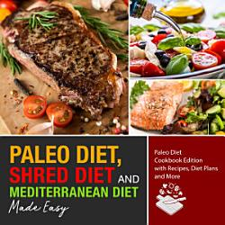 Paleo Diet Shred Diet And Mediterranean Diet Made Easy Paleo Diet Cookbook Edition With Recipes Diet Plans And More Book PDF