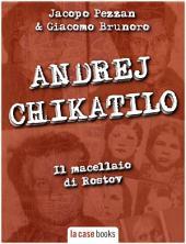 Andrej Chjikatilo: Il macellaio di Rostov