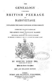 The Genealogy of the Existing British Peerage and Baronetage: Containing the Family Histories of the Nobility. With the Arms of the Peers
