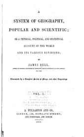 A system of geography, popular and scientific: or, a physical, political, and statistical account of the world and its various divisions, Volume 1