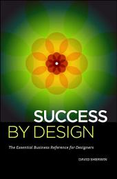 Success By Design: The Essential Business Reference for Designers