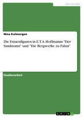 """Die Frauenfiguren in E.T.A. Hoffmanns """"Der Sandmann"""" und """"Die Bergwerke zu Falun"""""""