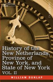 History of the New Netherlands, Province of New York, and State of New York: Volume 2
