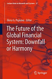 The Future of the Global Financial System  Downfall or Harmony Book