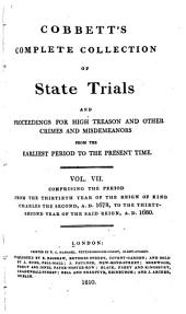 Cobbett's Complete Collection of State Trials and Proceedings for High Treason: And Other Crimes and Misdemeanor from the Earliest Period to the Present Time ... from the Ninth Year of the Reign of King Henry, the Second, A.D.1163, to ... [George IV, A.D.1820], Volume 7