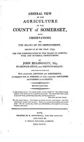 General View of the Agriculture of the County of Somerset, with Observations on the Means of Its Improvement: Drawn Up in the Year 1795, for the Consideration of the Board of Agriculture and Internal Improvement