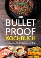 Das Bulletproof Kochbuch PDF