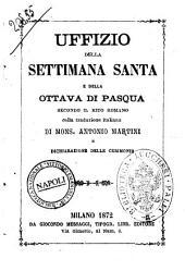 Uffizio della Settimana santa e della ottava di Pasqua secondo il rito romano colla traduzione italiana di monsignor Martini e dichiarazione delle cerimonie