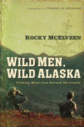 Wild Men, Wild Alaska: Finding What Lies Beyond the Limits