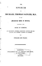 The Speech of Michael Thomas Sadler, M.P. on the Ministerial Plan of Reform: Delivered in the House of Commons on Seconding General Gascoyne's Motion for Retaining the Present Number of Members for England and Wales