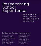 Researching School Experience: Explorations of Teaching and Learning