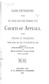 Cases Determined in the St. Louis and the Kansas City Courts of Appeals of the State of Missouri: Volume 41