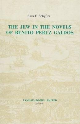 The Jew in the Novels of Benito Perez Galdos