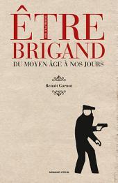 Être brigand: Du Moyen Âge à nos jours