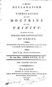 A Brief Declaration and Vindication of the Doctrine of the Trinity: As Also, of the Persn and Satisfaction of Christ : Accomodated to the Capacity and Use of Such as May be in Danger to be Seduced, and the Establishment of the Truth, Part 4