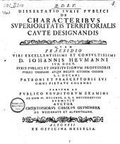 Dissertatio juris publici De characteribus superioritatis territorialis caute designandis