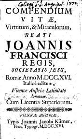 Compendium vitae, virtutum, & miracolorum, beati Joannis Francisci Regis, Societatis Jesu