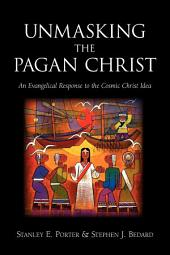 Unmasking the Pagan Christ: An Evangelical Response to the Cosmic Christ Idea