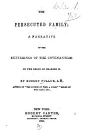 The Persecuted Family: A Narrative of the Sufferings of the Covenanters in the Reign of Charles II.