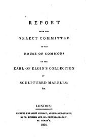 Report from the Select Committee of the House of Commons on the Earl of Elgin's collection of sculptured marbles; &c