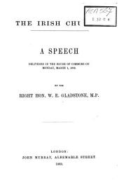 The Irish Church: A Speech Delivered in the House of Commons on Monday, March 1, 1869