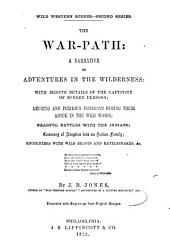 Wild Western Scenes.--Second Series: The War-path: a Narrative of Adventures in the Wilderness: with Minute Details of the Captivity of Sundry Persons; Amusing and Perilous Incidents During Their Abode in the Wild Woods; Fearful Battles with the Indians; Ceremony of Adoption Into an Indian Family; Encounters with Wild Beasts and Rattlesnakes, &c. ... By J.B. Jones ...