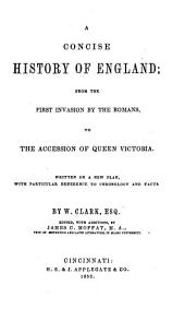 A Concise History of England: From the First Invasion by the Romans, to the Accession of Queen Victoria