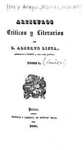 Artículos críticos y literarios, de Alberto Lista: Publicados en el tiempo y otros varios periodicos, Volumen 1